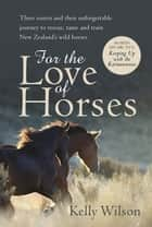 For the Love of Horses ebook by Kelly Wilson