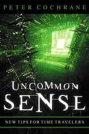 Uncommon Sense: Out of the Box Thinking for an in the Box World ebook by Cochrane, Peter