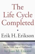The Life Cycle Completed (Extended Version) ebook by Erik H. Erikson,Joan M. Erikson