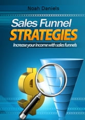 Sales Funnel Strategies - Increase your income with sales funnels ebook by Noah Daniels