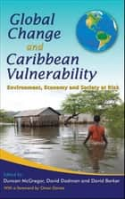 Global Change and Caribbean Vulnerability: Environment, Economy and Society at Risk ebook by Duncan McGregor, David Dodman, David Barker