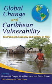 Global Change and Caribbean Vulnerability: Environment, Economy and Society at Risk ebook by Duncan McGregor,David Dodman,David Barker