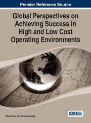 Global Perspectives on Achieving Success in High and Low Cost Operating Environments ebook by Göran Roos,Narelle Kennedy
