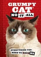Grumpy Cat: No-It-All - Everything You Need to No ebook by Grumpy Cat