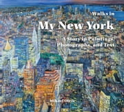 Walks in My New York - A Story in Paintings, Photographs, and Text ebook by Mikael, Olrick