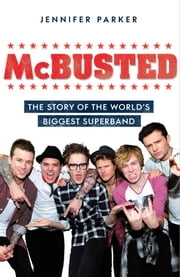 McBusted - The Story of the World's Biggest Super Band ebook by Jennifer Parker