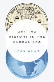 Writing History in the Global Era ebook by Lynn Hunt