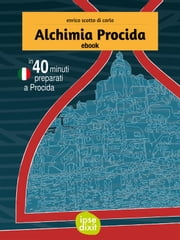 Alchimia Procida - In 40 minuti preparati a Procida. ebook by Kobo.Web.Store.Products.Fields.ContributorFieldViewModel
