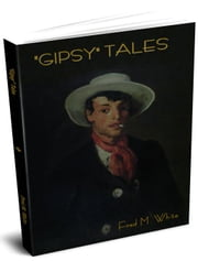 """Gipsy"" Tales ebook by White, Fred M."