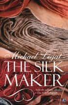 The Silk Maker eBook by Michael Legat