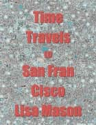 Time Travels to San Francisco ebook by Lisa Mason