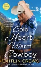 Cold Heart, Warm Cowboy ebook by Caitlin Crews