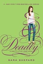Pretty Little Liars #14: Deadly ebook by Sara Shepard