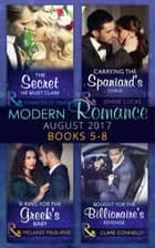 Modern Romance Collection: August 2017 Books 5 -8: The Secret He Must Claim / Carrying the Spaniard's Child / A Ring for the Greek's Baby / Bought for the Billionaire's Revenge (Mills & Boon e-Book Collections) ebook by Chantelle Shaw, Jennie Lucas, Melanie Milburne,...