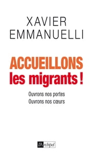 Accueillons les migrants ! - Ouvrons nos portes, ouvrons nos coeurs ebook by Xavier Emmanuelli