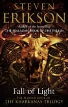 Fall of Light - The Second Book in the Kharkanas Trilogy ebook by Steven Erikson