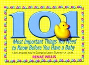 101 Most Important Things You Need to Know Before You Have a Baby - Life Lessons You're Going to Learn Sooner or Later... ebook by Renae Willis
