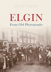 Elgin From Old Photographs ebook by Jenny Main