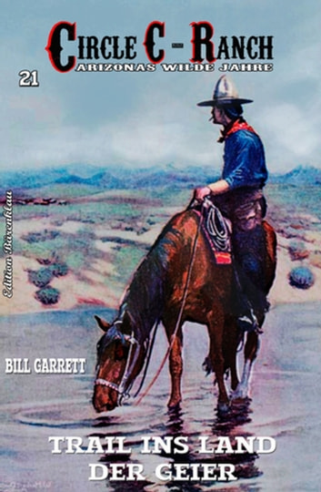 Circle C-Ranch #21: Trail ins Land der Geier ebook by Bill Garrett