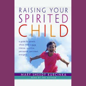 Raising Your Spirited Child audiobook by Mary Sheedy Kurcinka