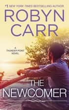 The Newcomer ebook by Robyn Carr