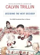 Deciding the Next Decider - The 2008 Presidential Race in Rhyme ebook by Calvin Trillin