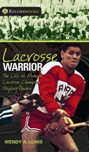 Lacrosse Warrior - The Life of Mohawk Lacrosse Champion Gaylord Powless ebook by Wendy A. Lewis