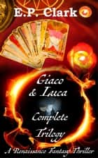 Giaco & Luca Complete Trilogy ebook by E.P. Clark