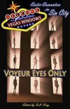 Voyeur Eyes Only - Vegas Windows - Erotic Encounters in Sin City eBook by D. L. King, D. L. King, Nik Havert,...