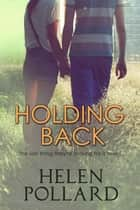 Holding Back ebook by Helen Pollard