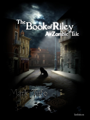 The Book Of Riley ~ A Zombie Tale ebook by Mark Tufo