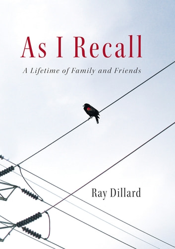 As I Recall - A Lifetime of Family and Friends ebook by Ray Dillard