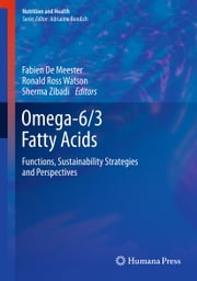 Omega-6/3 Fatty Acids - Functions, Sustainability Strategies and Perspectives ebook by Fabien De Meester,Ronald Watson,Sherma Zibadi
