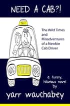 Need A Cab?! ebook by Yarr Wauchabey