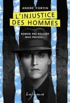 L'injustice des hommes ebook by André Fortin