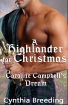 A Highlander for Christmas: Caroline Campbell's Dream ebook by Cynthia Breeding