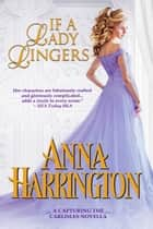 If a Lady Lingers - A Capturing the Carlisles Novella eBook by Anna Harrington