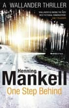 One Step Behind - Kurt Wallander ebook by Henning Mankell, Ebba Segerberg