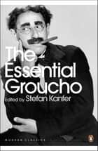 The Essential Groucho - Writings by, for and about Groucho Marx ebook by Stefan Kanfer