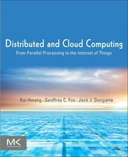 Distributed and Cloud Computing - From Parallel Processing to the Internet of Things ebook by Kai Hwang,Jack Dongarra,Geoffrey C. Fox