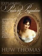 Exploring Pride and Prejudice (Includes Jane Austen's Original Novel) ebook by Huw Thomas,Jane Austen
