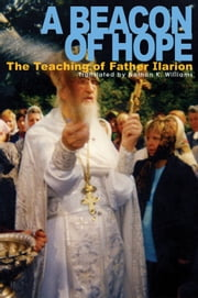 A Beacon of Hope - The Teaching of Father Ilarion ebook by Natalia Mikhailovna Kopyttseva,Nathan K. Williams