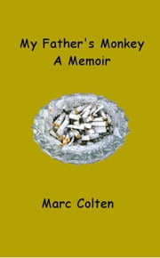 My Father's Monkey, A Memoir ebook by Marc Colten