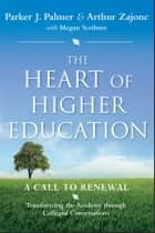 The Heart of Higher Education - A Call to Renewal ebook by Parker J. Palmer, Arthur  Zajonc, Megan Scribner,...