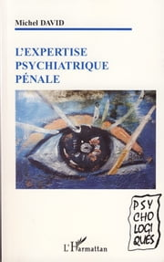 L'expertise psychiatrique pénale ebook by Michel Bertrand Maurice David