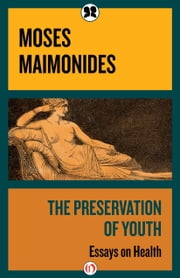 The Preservation of Youth - Essays on Health ebook by Moses Maimonides,Hirsch L. Gordon