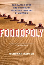 Foodopoly - The Battle Over the Future of Food and Farming in America ebook by Wenonah Hauter