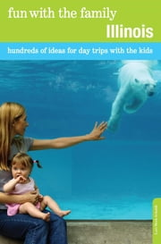 Fun with the Family Illinois - Hundreds of Ideas for Day Trips with the Kids ebook by Lori Meek Schuldt