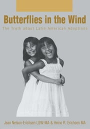 BUTTERFLIES IN THE WIND - The Truth about Latin American Adoptions ebook by Jean Nelson Erichsen