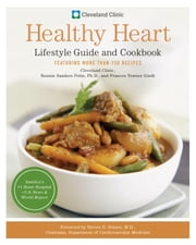 Cleveland Clinic Healthy Heart Lifestyle Guide and Cookbook - Featuring more than 150 tempting recipes ebook by Cleveland Clinic Heart Center,Bonnie Sanders Polin, Ph.D.